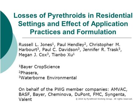 © 2014 by Pyrethroid Working Group. All rights reserved. Losses of Pyrethroids in Residential Settings and Effect of Application Practices and Formulation.