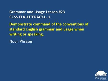 Grammar and Usage Lesson #23 CCSS.ELA–LITERACY.L. 1 Demonstrate command of the conventions of standard English grammar and usage when writing or speaking.