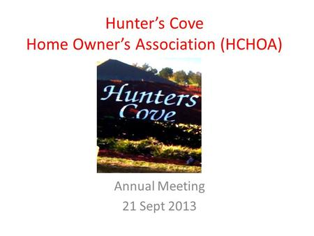 Hunter's Cove Home Owner's Association (HCHOA) Annual Meeting 21 Sept 2013.
