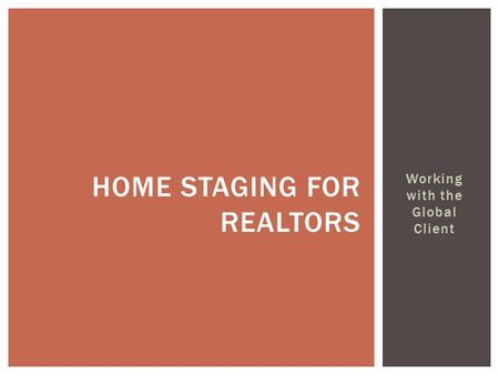 Working with the Global Client HOME STAGING FOR REALTORS.