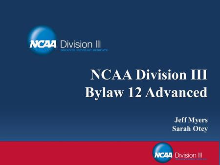 NCAA Division III Bylaw 12 Advanced NCAA Division III Bylaw 12 Advanced Jeff Myers Sarah Otey.