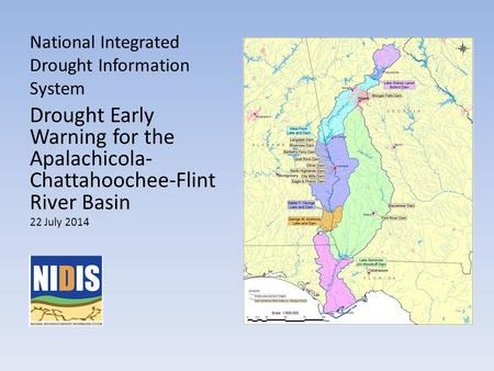 National Integrated Drought Information System Drought Early Warning for the Apalachicola- Chattahoochee-Flint River Basin 22 July 2014.