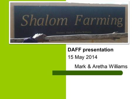 DAFF presentation 15 May 2014 Mark & Aretha Williams.