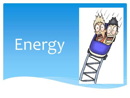 Energy.  Potential energy (PE) or  Kinetic energy (KE) All energy can be in one of two forms: