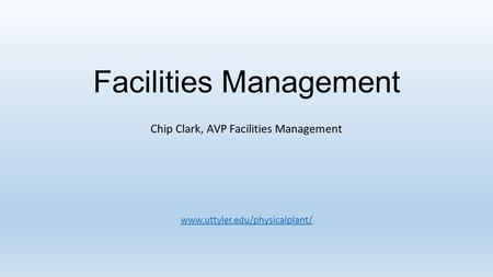 Facilities Management Chip Clark, AVP Facilities Management www.uttyler.edu/physicalplant/