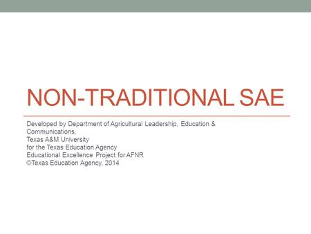 Non-Traditional SAE Developed by Department of Agricultural Leadership, Education & Communications, Texas A&M University for the Texas Education Agency.