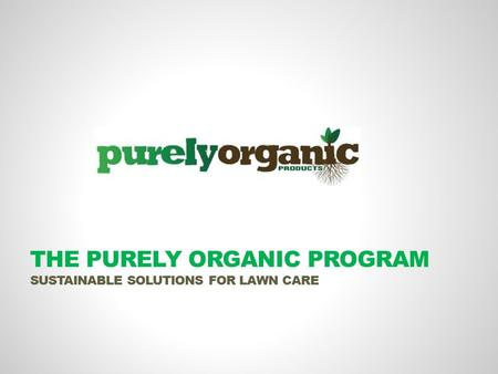 THE PURELY ORGANIC PROGRAM SUSTAINABLE SOLUTIONS FOR LAWN CARE.