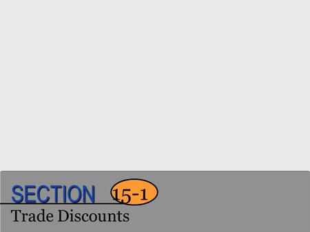 Trade Discounts 15-1 SECTION. Key Words to Know list price The price at which a business generally sells an item, also called the catalog price. trade.