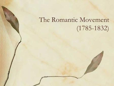 the romantic movement in english literature The romantic period is a term applied to the literature of approximately the about the romantic period had no influence on the romantic movement.