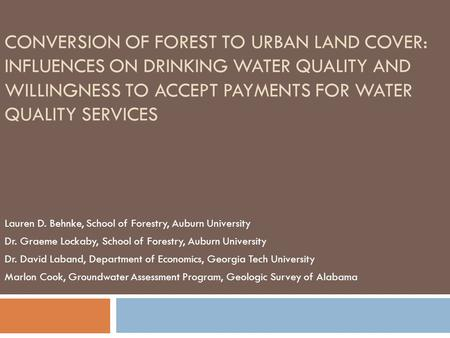 CONVERSION OF FOREST TO URBAN LAND COVER: INFLUENCES ON DRINKING WATER QUALITY AND WILLINGNESS TO ACCEPT PAYMENTS FOR WATER QUALITY SERVICES Lauren D.