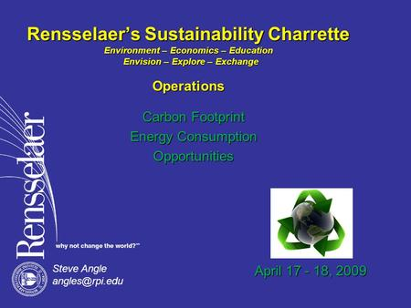 Rensselaer's Sustainability Charrette Environment – Economics – Education Envision – Explore – Exchange Operations Steve Angle Carbon Footprint.
