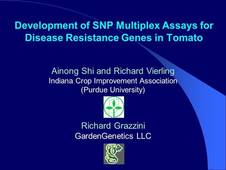 Development of SNP Multiplex Assays for Disease Resistance Genes in Tomato Ainong Shi and Richard Vierling Indiana Crop Improvement Association (Purdue.