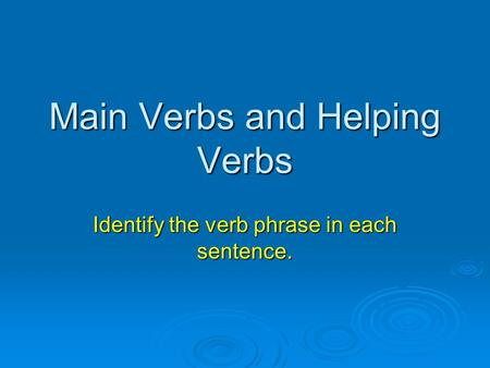 Main Verbs and Helping Verbs Identify the verb phrase in each sentence.