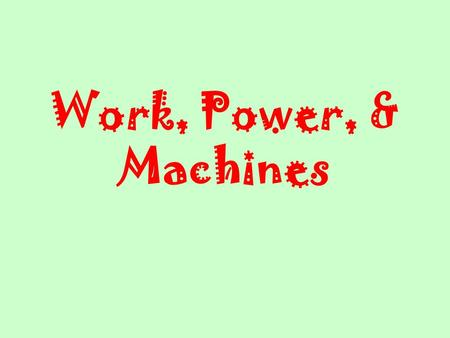Work, Power, & Machines What is work ? The product of the force applied to an object and the distance through which that force is applied.