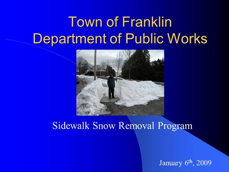 Town of Franklin Department of Public Works Sidewalk Snow Removal Program January 6 th, 2009.