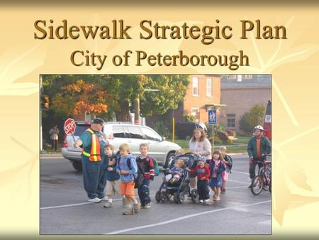 Sidewalk Strategic Plan City of Peterborough. About Peterborough  Pop. 75,000  Surrounding land is agricultural with Canadian Shield just to the north.