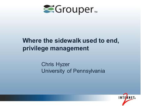 Where the sidewalk used to end, privilege management Chris Hyzer University of Pennsylvania.