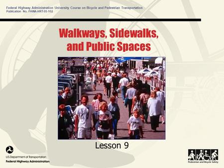 Federal Highway Administration University Course on Bicycle and Pedestrian Transportation Walkways, Sidewalks, and Public Spaces Lesson 9 Publication No.