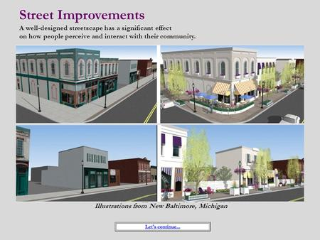 Street Improvements A well-designed streetscape has a significant effect on how people perceive and interact with their community. Illustrations from New.
