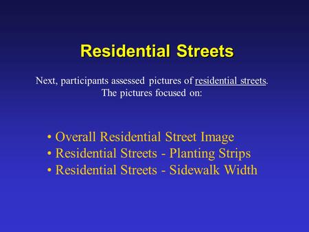 Residential Streets Overall Residential Street Image Residential Streets - <strong>Planting</strong> Strips Residential Streets - Sidewalk Width Next, participants assessed.