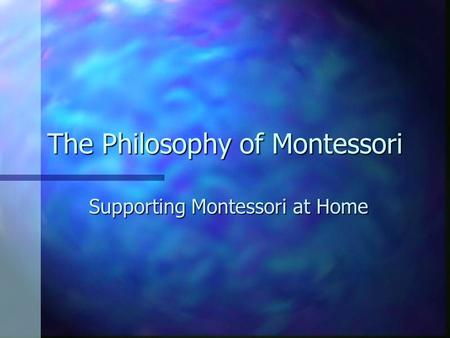 The Philosophy of Montessori Supporting Montessori at Home.