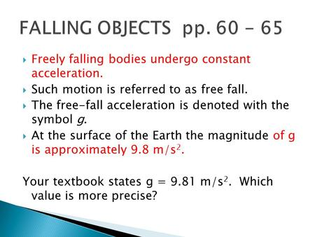 FALLING OBJECTS pp. 60 - 65 Freely falling bodies undergo constant acceleration. Such motion is referred to as free fall. The free-fall acceleration.