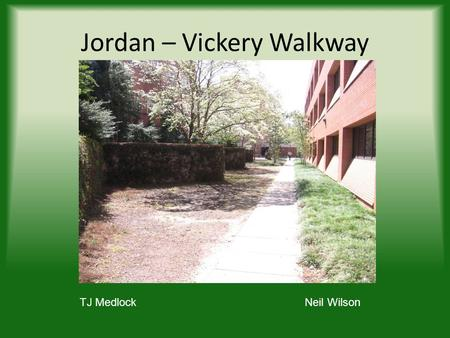 Jordan – Vickery Walkway TJ MedlockNeil Wilson. Existing site background Once was lively and stable Drought and financial issues Surround trees providing.