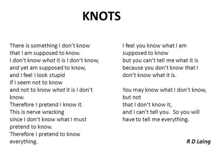 KNOTS There is something I don't know that I am supposed to know.