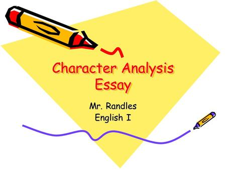 Character Analysis Essay Mr. Randles English I. Directions Read the analysis of the introductory, body, and concluding paragraphs Use the analysis to.
