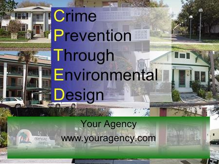 Crime Prevention Through Environmental Design Your Agency www.youragency.com.