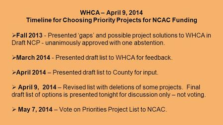 WHCA – April 9, 2014 Timeline for Choosing Priority Projects for NCAC Funding  Fall 2013 - Presented 'gaps' and possible project solutions to WHCA in.