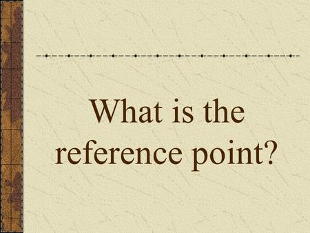 What is the reference point?