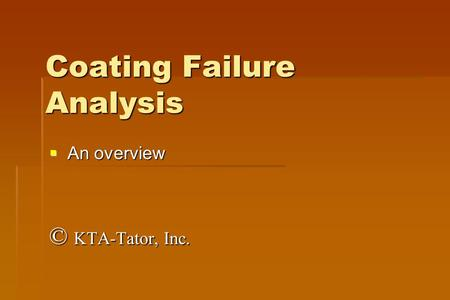 Coating Failure Analysis  An overview © KTA-Tator, Inc.