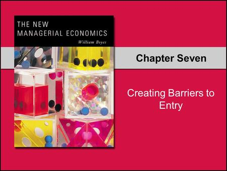 "Chapter Seven Creating Barriers to Entry. A firm must ask: ""What distinct advantage do we have? It makes no sense to say: ""We want or we hope to do..."