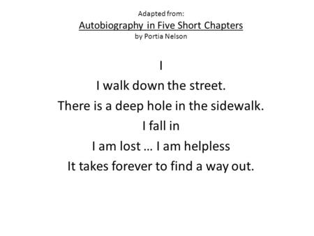 an analysis of portia nelsons poem autobiography in five short chapters Teaching a poem a day takes about 15 minutes each morning, but i believe it builds reading comprehension, oral language and written response skills all at the same time my favourite poem so far has been autobiography in five short chapters by portia nelson i thought it would be too obsure for my.