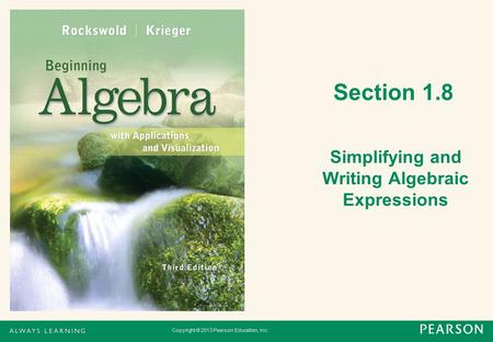 Copyright © 2013 Pearson Education, Inc. Section 1.8 Simplifying and Writing Algebraic Expressions.