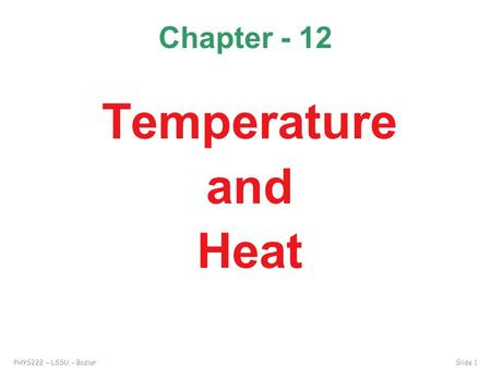PHYS222 – LSSU – BazlurSlide 1 Chapter - 12 Temperature and Heat.