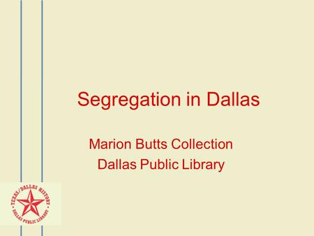 Segregation in Dallas Marion Butts Collection Dallas Public Library.
