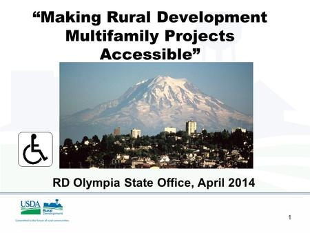 "1 ""Making Rural Development Multifamily Projects Accessible"" Based on work by Larry Fleming RD Olympia State Office, April 2014."