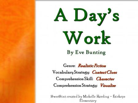 A Day's Work A Day's Work By Eve Bunting Realistic Fiction Genre: Realistic Fiction Context Clues Vocabulary Strategy: Context Clues Character Comprehension.