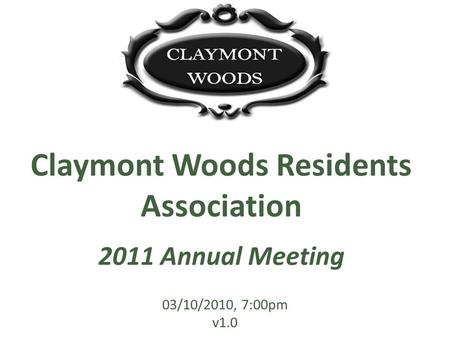 03/10/2010, 7:00pm v1.0 Claymont Woods Residents Association 2011 Annual Meeting.