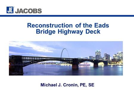 Reconstruction of the Eads Bridge Highway Deck Michael J. Cronin, PE, SE.
