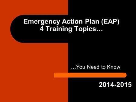 …You Need to Know Emergency Action Plan (EAP) 4 Training Topics… 2014-2015.
