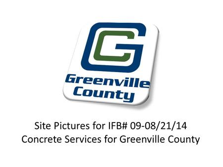 Site Pictures for IFB# 09-08/21/14 Concrete Services for Greenville County.