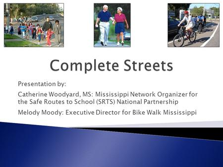 Presentation by: Catherine Woodyard, MS: Mississippi Network Organizer for the Safe Routes to School (SRTS) National Partnership Melody Moody: Executive.