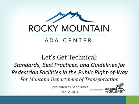 OPERATED BY Let's Get Technical: Standards, Best Practices, and Guidelines for Pedestrian Facilities in the Public Right-of-Way For Montana Department.