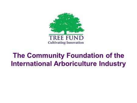 The Community Foundation of the International Arboriculture Industry.