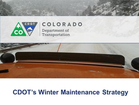 CDOT's Winter Maintenance Strategy. CDOT deicer program Colorado CDOT History of our program Our evolution Situation today.