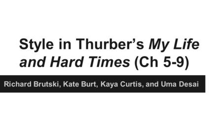 Thesis Through the use of rhetorical and comedic devices in My Life and Hard Times, Thurber establishes an engaging and humorous writing style in order.