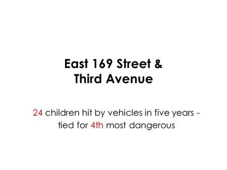 East 169 Street & Third Avenue 24 children hit by vehicles in five years - tied for 4th most dangerous.